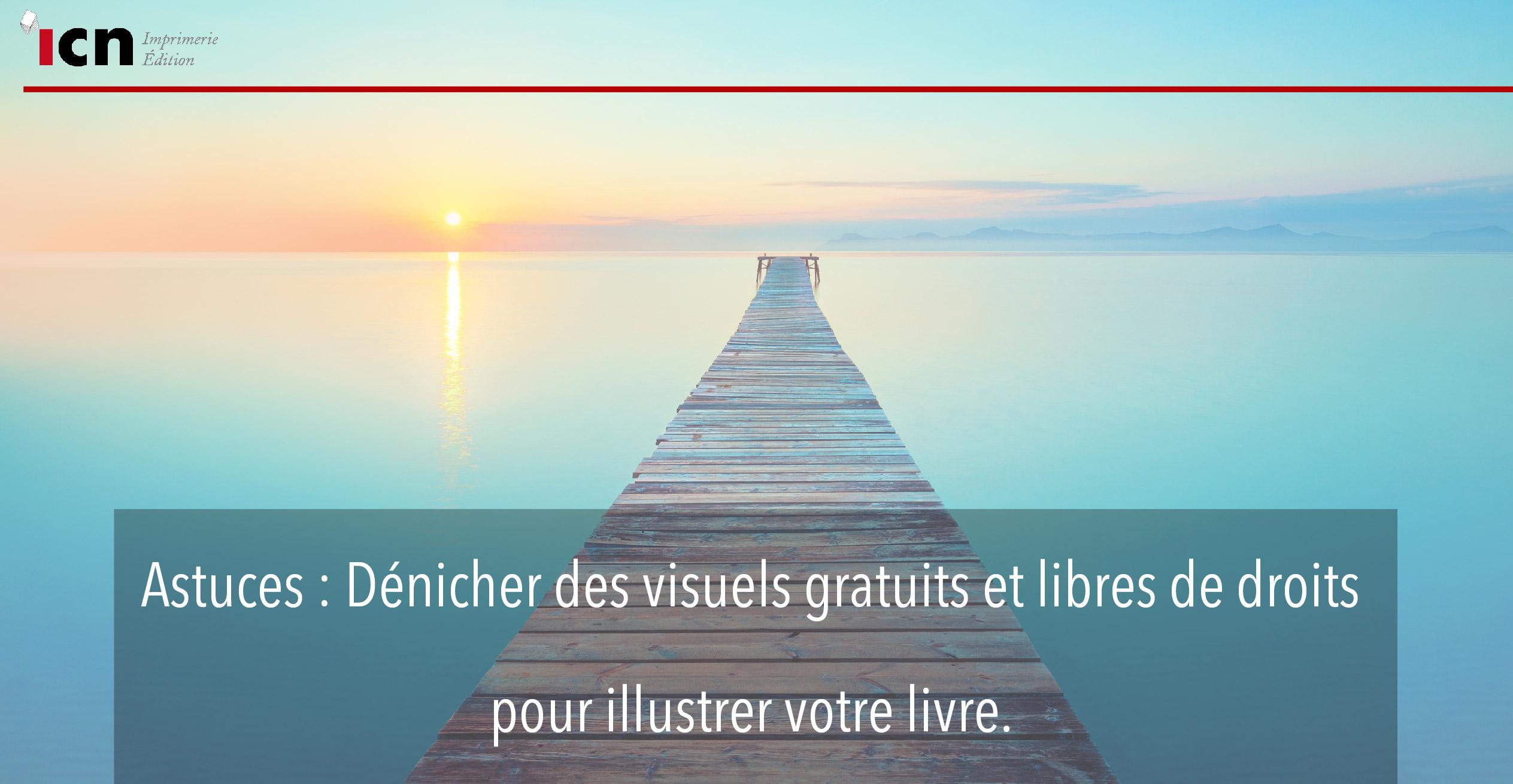 Astuces : Dénicher des visuels gratuits et libres de droits pour illustrer votre livre.